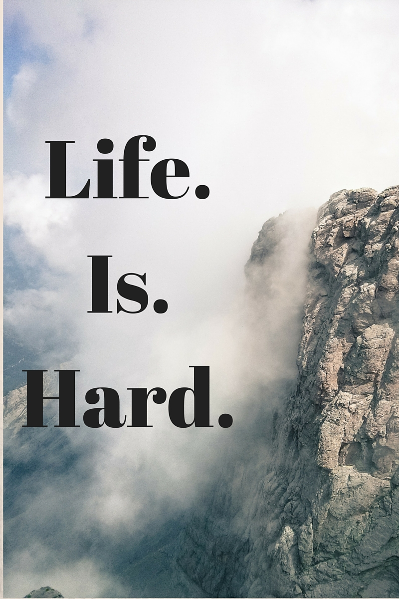 life is hard life is difficult When i hear somebody sigh, life is hard, i am always tempted to ask, compared to what sydney j harris - inspirational picture and motivational quote.