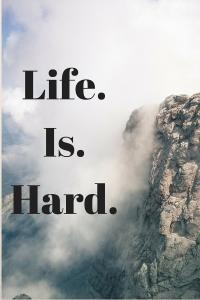 Life.Is.Hard.